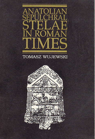 Anatolian Sepulchral Stelae in Roman Times, Adam Mickiewicz University Press, Poznan 1991