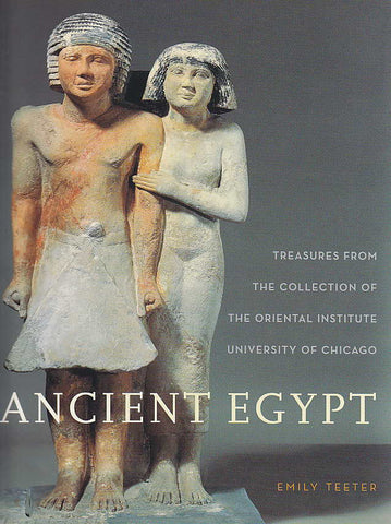 Emily Teeter, Ancient Egypt, Treasures from the Collection of the Oriental Institute University of Chicago, Chicago 2003