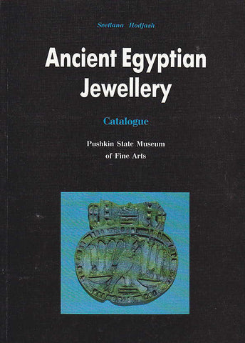 Svetlana Hodjash, Ancient Egyptian Jewellery, Catalogue of beads, pectorals, aegises, nets for mummies, finger-rings, earrings, bracelets from Pushkin State Museum of Fine Arts, Vostochnaya Literatura Publishers, Moscow 2001