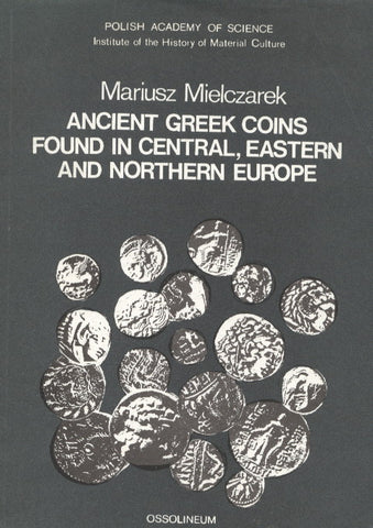 Mariusz Mielczarek, Ancient Greek Coins Found in Central, Eastern and Northern Europe, Ossolineum 1989