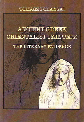Tomasz Polanski, Ancient Greek Orientalist Painters, The Literary Evidence, Krakow 2002