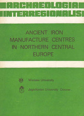 Archaeologia Interregionalis, Ancient Iron Manufacture Centres in Northern Central Europe, by J. Piaskowski, M. Biborski, Krakow - Warsaw 1982