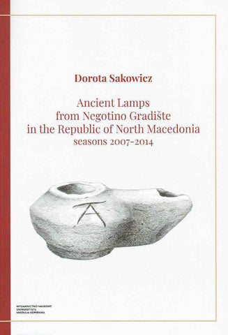 Dorota Sakowicz, Ancient Lamps from Negotino Gradiste in the Republic of North Macedonia, seasons 2007-2014, Torun 2019