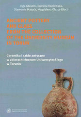 I. Gluszek, E. Kozlowska, S. Majoch, M. Olszta-Bloch, Ancient Pottery and Glass from the Collection of the University Museum in Torun, Torun 2013