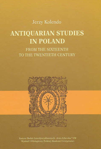 Jerzy Kolendo, Antiquarian Studies in Poland from the Sixteenth to the Twentieth Century, PAU, Warszawa-Krakow 2011