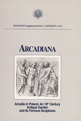 Arcadiana, Arcadia in Poland, An 18th Century Antique Garden and its Famous Sculptures by A. Jaskulska-Tschierse, J. Kolendo, T. Mikocki, ed.by T. Mikocki, Warsaw 1998