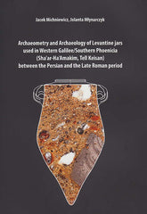 Jacek Michniewicz, Jolanta Mlynarczyk, Archaeometry and Archaeology of Levantine jars used in Western Galilee/Southern Phoenicia (Sha'ar-Ha'Amakim, Tell Keisan) between the Persian and the Late Roman period, Poznan 2017