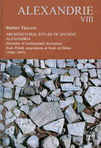 Alexandrie VIII, Architectural Styles of Ancient Alexandria, Elements of Architectural Decoration from Polish Excavations at Kom el-Dikka (1960-1993)