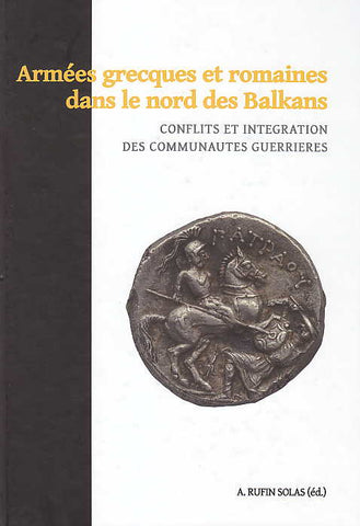 Alienor Rufin Solas (ed.), Armees grecques et romaines dans le nord des Balkans: Conflits et Integration des Communautes Guerrieres, Akanthina 7, Fundation Traditio Europae, Gdansk- Torun 2013