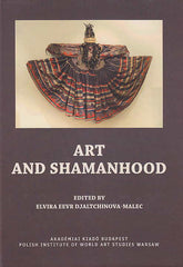 Art and Shamanhood, ed. by Elvira Eevr Djaltchinova-Malec, Budapest-Warsaw-Torun 2014