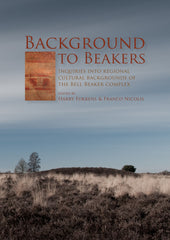 Background to Beakers, Inquiries into Regional Cultural Backgrounds of the Bell Beaker Complex, edited by Harry Fokkens, Franco Nicolis, Sidestone Press 2012