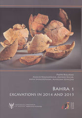 Piotr Bielinski, Bahra 1, Excavations in 2014 and 2015, Preliminary Report on the Sixth and Seventh Seasons of Kuwaiti-Polish Archaeologial Investigations, National Council for Culture Arts and Letters of the State of Kuwait, Polish Centre of Mediterranean Archaeology, Kuwait City - Warsaw 2016