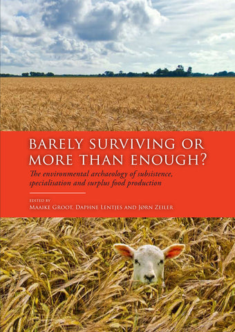 Barely Surviving or More than Enough? The Environmental Archaeology of Subsistence, Specialisation and Surplus Food Production, edited by Maaike Groot, Daphne Lentjes, Jørn Zeiler, Sidestone Press 2013