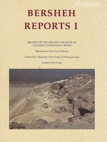 Bersheh Reports I, Report of the 1990 Field Season of the Joint Expedition of the Museum of Fine Arts, Boston, University Museum, University of Pensylvania, Leiden University, Museum of Fine Arts, Boston 1992