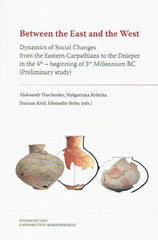 Between the East and the West, Dynamics of Social Changes from the Eastern Carpathians to the Dnieper in the 4th – beginning of 3rd Millennium BC (Preliminary study), Aleksandr Diachenko, Małgorzata Rybicka, Dariusz Król, Ghenadie Sirbu (eds.), Rzeszow 2019