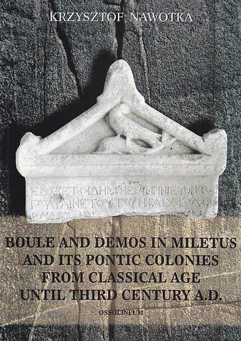 Krzysztof Nawotka, Boule and Demos in Miletus and Its Pontic Colonies from Classical Age Until Third Century A.D., Ossolineum 1999
