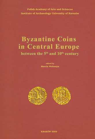 Byzantine Coins in Central Europe between the 5th and 10th Century, ed. by M. Woloszyn. Proceedings from the conference organised by Polish Academy of arts and Sciences and Institute of Archaeology University of Rzeszow under the patronage of Union Academique International (Programme No. 57 Moravia Magna) Krakow, 23-26 IV 2007, Krakow 2009