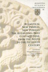 Byzantium, New Peoples, New Powers: The Byzantino Slav Contact Zone from the Ninth to the Fifteenth Century, ed. by Kaimakakamova Miliana, Salomon Maciej, Rozycka Smorag Malgorzata, Cracow 207