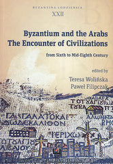 Byzantium and the Arabs, The Encounter of Civilizations from Sixth to Mid-Eights Century, edited by T. Wolinska, P. Filipczak, Byzantina Lodziensia XXII, Uniwersytet Lodzki, Lodz 201
