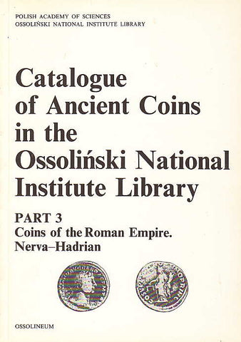 Catalogue of Ancient Coins in the Ossolinski National Institute Library. Part 3: Coins of the Roman Empire. Nerva - Hadrian, Ossolineum 1991