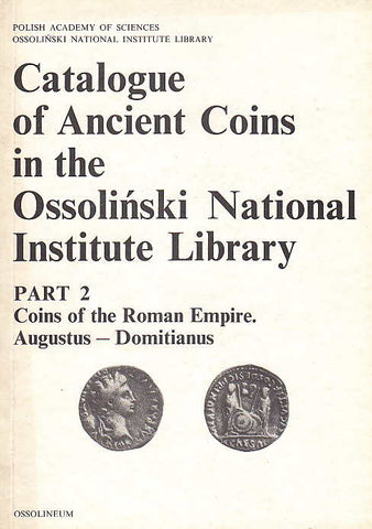 Catalogue of Ancient Coins in the Ossolinski National Institute Library. Part 2: Coins of the Roman Empire, Augustus - Domitianus, Ossolineum 1989