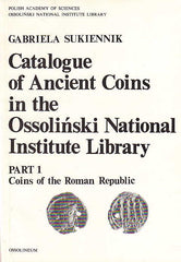 Gabriela Sukiennik, Catalogue of Ancient Coins in the Ossolinski National Institute library, Part 1: Coins of the Roman Republic, Ossolineum,Wroclaw 1985