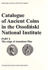 Catalogue of Ancient Coins in the Ossolinski National Institute. Part 4: The reign of Antoninus Pius, Ossolineum 1989