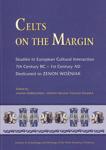 H. Dobrzańska, V. Megaw, P. Poleska, Celts on The Margin, Studies in European Cultural Interaction, 7th Century BC- 1 st Century AD, Krakow 2005