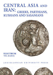 Central Asia and Iran - Greeks, Parthians, Kushans and Sasanians, Electrum, vol. 22 (2015), edited by Edward Dabrowa, Jagiellonian University Press, Cracow 2015