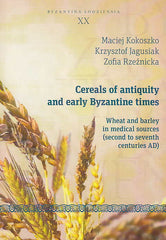 Maciej Kokoszko, Krzysztof Jagusiak, Zofia Rzeznicka, Cereals of Antiquity and Early Byzantine Times, Wheat and Barley in Medical Sources (Second to Seventh Centuries AD), Byzantina Lodziensia XX, Uniwersytet Lodzki, Lodz 2014