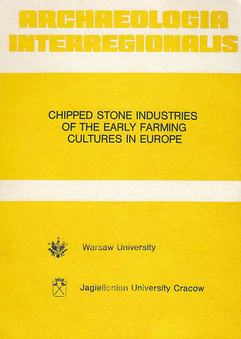 Archaeologia Interregionalis, Chipped Stone Industries of the Early Farming Cultures in Europe, ed. by T. Szelag, Warsaw University Press 1987