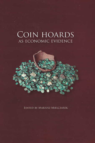 Coin Hoards as Economic Evidence, Archaeological and Ethnographical Museum in Lodz, Edited by Mariusz Mielczarek, Lodz 2012