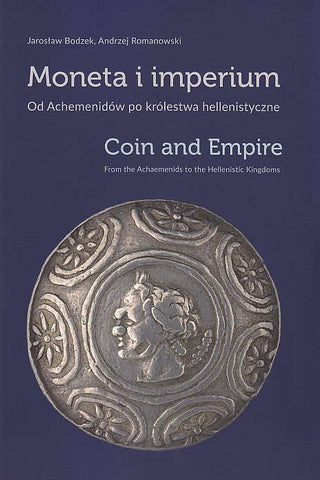 Jaroslaw Bodzek, Andrzej Romanowski, Coin and Empire, From the Achaemenids to the Hellenistic Kingdoms,  Exhibition at National Museum in Krakow, June 2017- April 2018, Krakow 2017