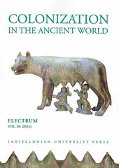 Colonization in the Ancient World, Electrum, vol. 20 (2013), edited by Edward Dabrowa, Jagiellonian University Press, Cracow 2013
