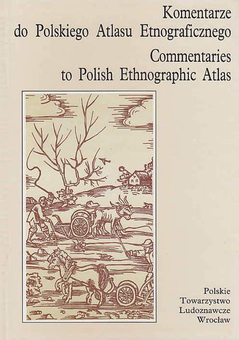 Janusz Bohdanowicz (ed.), Commentaries to Polish Ethnographic Atlas, vol. 1, Agriculture and breeding - part 1, Wroclaw 1993
