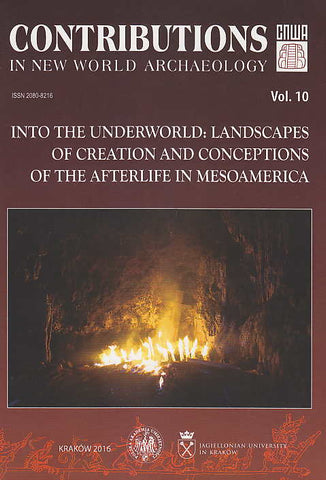 "Contributions in New World Archaeology, vol. 10, Into the Underworld: Landscapes of Creation and Conceptions of the Afterlife in Mesoamerica, Special Issue, Proceedings of the 4th Maya Conference ""Into the Underworld: Archaeological and Antropological Perspectives on Caves, Death and the Afterlife in the Pre-Columbian Americas"", February 19-22, 2015, Cracow, ed. by J. Zralka, C. Helmke, Polish Academy of Arts and Sciences, Jagiellonian University, Institute of Archaeology, Krakow 2016"