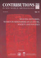 "Contributions in New World Archaeology, vol. 11, Weaving Histories, Women in Mesoamerican Culture, Society and Politics, Special Issue, Proceedings of the 5th Maya Conference ""Women in Mesoamerican Culture, Society and Politics"", February 25-28, 2016, Cracow, ed. by M. Banach, C. Helmke, J. Zralka, Polish Academy of Arts and Sciences, Jagiellonian University, Institute of Archaeology, Krakow 2017"