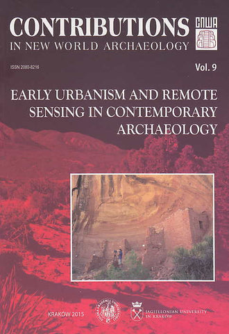 Contributions in New World Archaeology, vol. 9, Early Urbanism and Remote Sensing in Contemporary Archaeology, Polish Academy of Arts and Sciences, Jagiellonian University, Institute of Archaeology, Krakow 2015