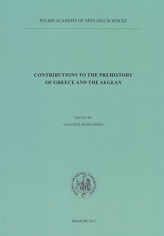 Contributions to the Prehistory of Greece and the Aegean, 25 Years of the Polish-Greek Cooperation in Prehistoric Research, ed. by J.K. Kozlowski, Polish Academy of Arts and Sciences, Krakow 2017