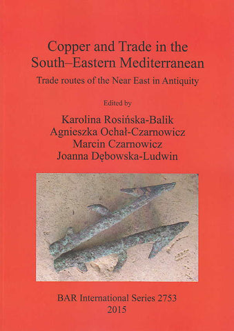 Copper and Trade in the South-Eastern Mediterranean, Trade routes of the Near East in Antiquity, Ed. by K. Rosinska-Balik, A. Ochal-Czarnowicz, M. Czarnowicz, J. Debowska-Ludwin,  British Archaeological Reports International Series 2753, Oxford 2015