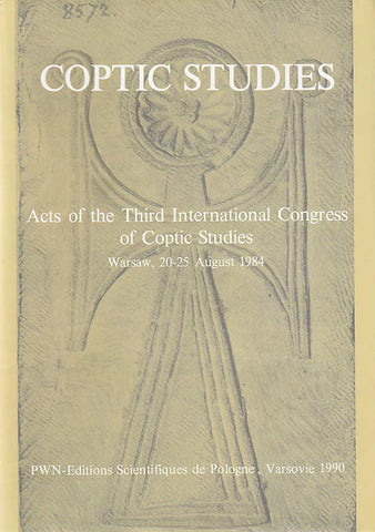 Coptic Studies, Acts of the Third International Congress of Coptic Studies, Warsaw 20-25 August 1984, Ed. by W. Godlewski, Warsaw 1990