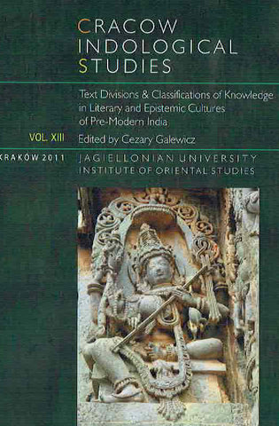 Cracow Indological Studies, Vol. XIII, Text  Divisions  and Classification of  Knowledge  in Literary and  Epistemic Cultures of Pre-Modern India, ed. by Cezary Galewicz, Krakow 2011