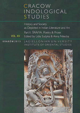 L. Sudyka, A. Nitecka (eds.), Cracow Indological Studies, Vol. XV, History and Society as Depicted in Indian Literature and Art, Part. II. Sravya. Poetry & Prose, Krakow 2013