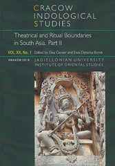 E. Ganser, E. Debicka-Borek (eds.), Cracow Indological Studies, Vol. XX, No. 1, Theatrical and Ritual Boundaries in South Asia, Part II, Krakow 2018