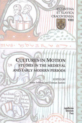 Cultures in Motion, Studies in the Medieval and Early Modern Periods, (ed. by A. Izdebski, D. Jasinski), Jagiellonian University Press, Cracow 2014