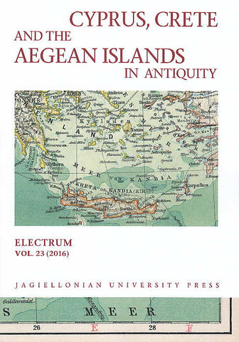 Cyprus, Crete and the Aegean Islands in Antiquity, Electrum, vol. 23 (2016), edited by Edward Dabrowa, Jagiellonian University Press, Cracow 2016