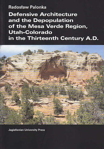Radoslaw Palonka, Defensive Architecture and the Depopulation of the Mesa Verde Region, Utah-Colorado in the Thirteenth Century A.D., Jagiellonian University Press, Krakow 2011