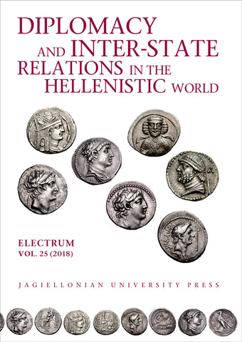 Diplomacy and Inter-State Relations in the Hellenistic World, Electrum, vol. 25 (2018), edited by Edward Dabrowa, Cracow 2018