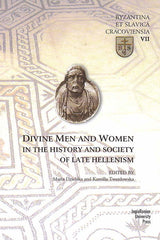 Divine Men and Women in the History and Society of Late Hellenism, (ed. by M. Dzielska, K. Twardowska), Jagiellonian University Press, Cracow 2013