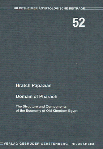 Hratch Papazian, Domain of Pharao, The Structure and Components of the Economy of Old Kingdom Egypt, Hildesheimer Ägyptologische Beiträge 52, Gerstenberg Verlag, Hildesheim 2012